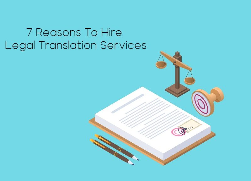 7 Reasons To Hire Legal Document Translation Services